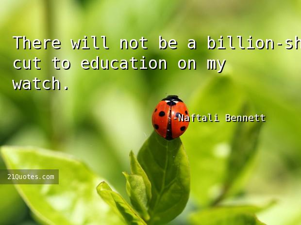 There will not be a billion-shekel cut to education on my watch.