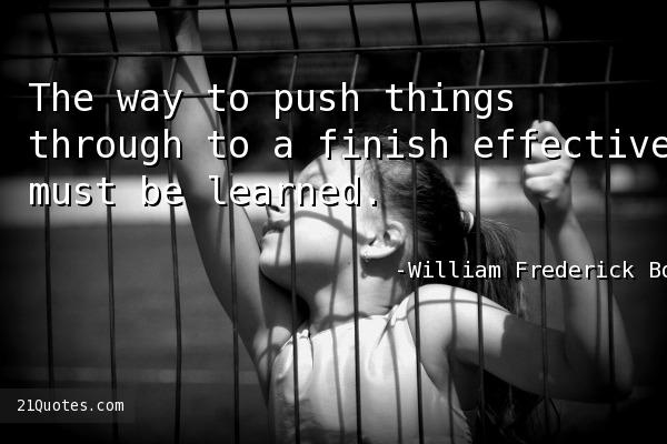 The way to push things through to a finish effectively must be learned.