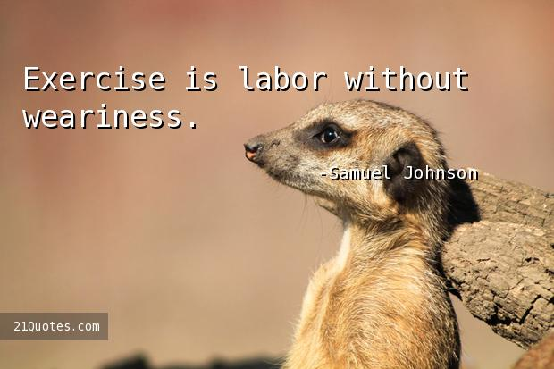 Exercise is labor without weariness.