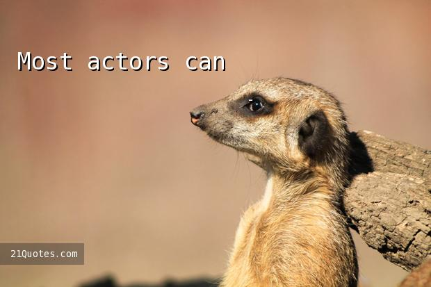 Most actors can't make any kind of living.