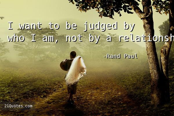 I want to be judged by who I am, not by a relationship.