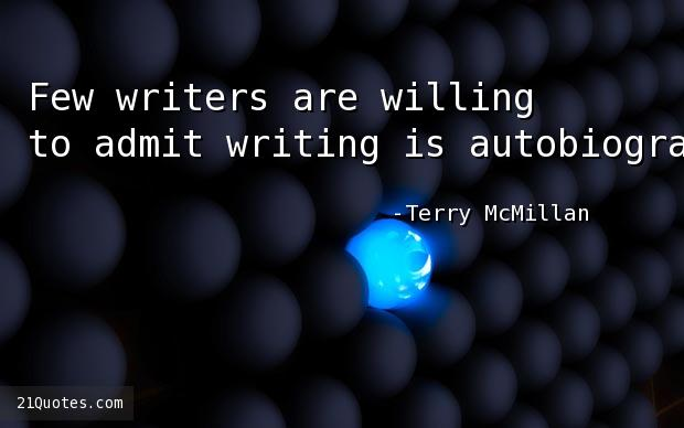 Few writers are willing to admit writing is autobiographical.