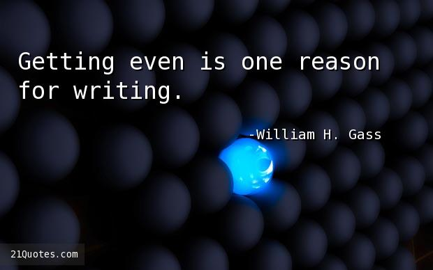 Getting even is one reason for writing.