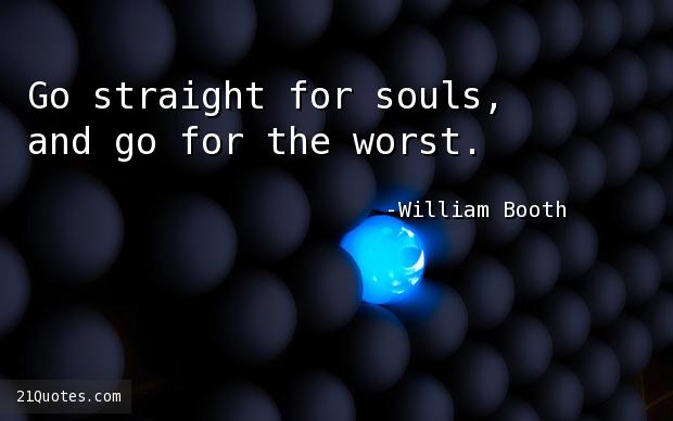 Go straight for souls, and go for the worst.