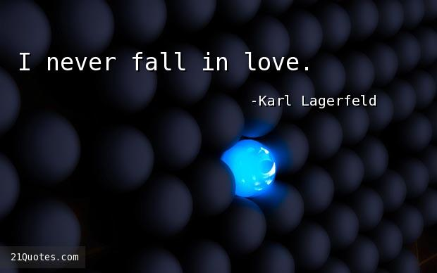 I never fall in love.