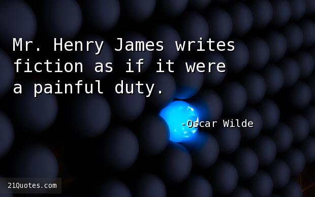 Mr. Henry James writes fiction as if it were a painful duty.