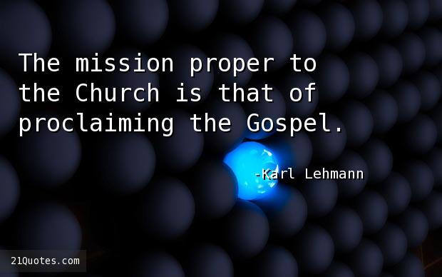 The mission proper to the Church is that of proclaiming the Gospel.