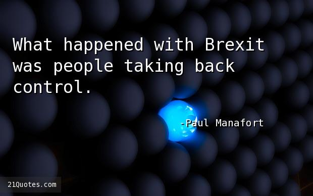 What happened with Brexit was people taking back control.