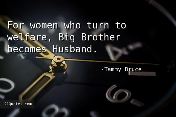 For women who turn to welfare, Big Brother becomes Husband.