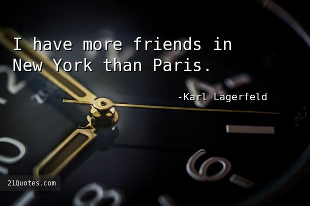 I have more friends in New York than Paris.