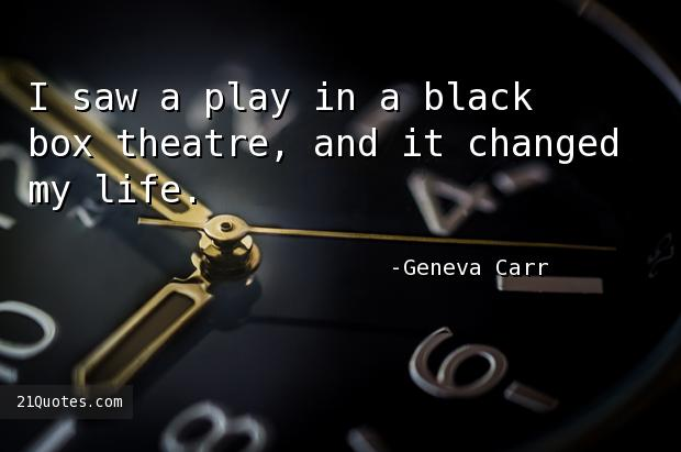 I saw a play in a black box theatre, and it changed my life.