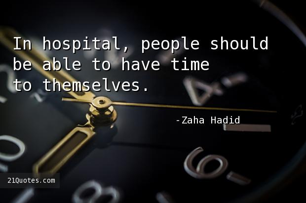 In hospital, people should be able to have time to themselves.