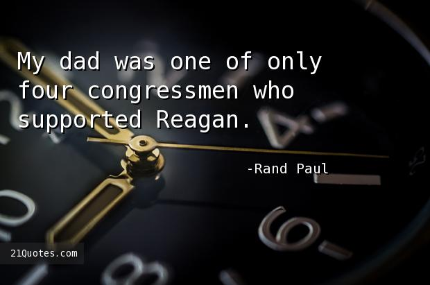 My dad was one of only four congressmen who supported Reagan.