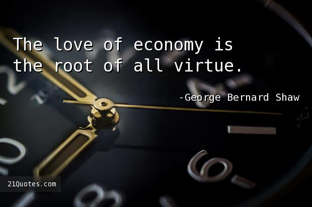 The love of economy is the root of all virtue.