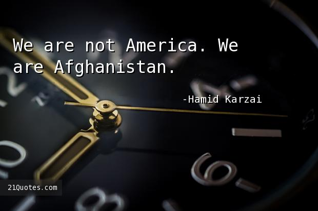 We are not America. We are Afghanistan.
