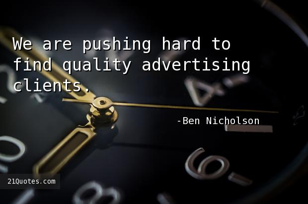 We are pushing hard to find quality advertising clients.