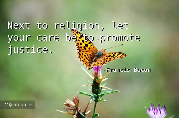 Next to religion, let your care be to promote justice.