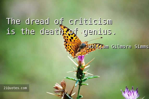 The dread of criticism is the death of genius.