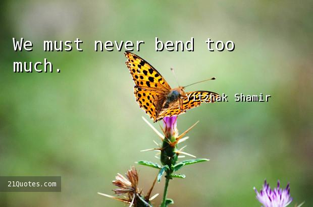 We must never bend too much.