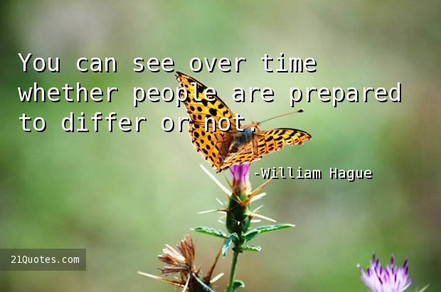 You can see over time whether people are prepared to differ or not.