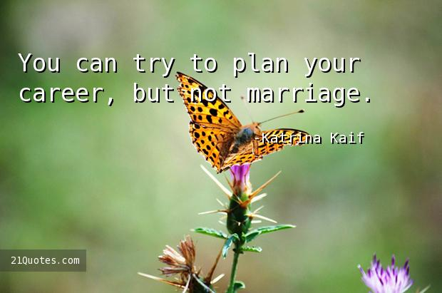 You can try to plan your career, but not marriage.