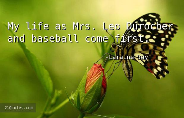 My life as Mrs. Leo Durocher and baseball come first.
