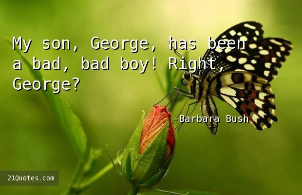 My son, George, has been a bad, bad boy! Right, George?
