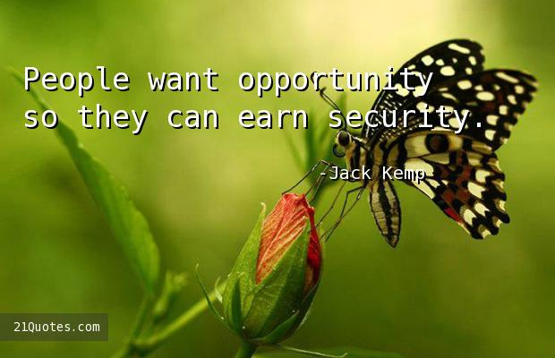 People want opportunity so they can earn security.