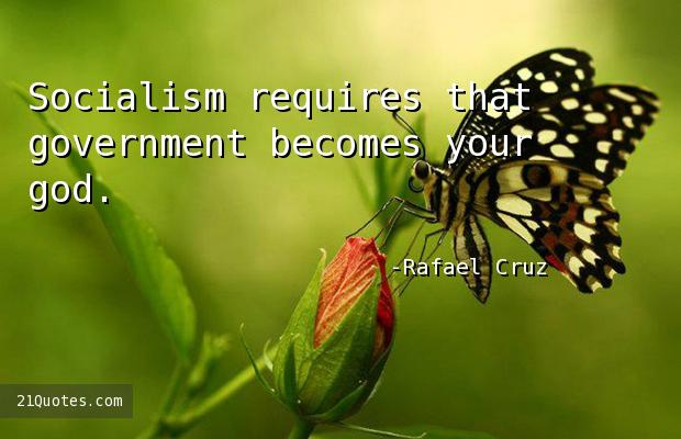 Socialism requires that government becomes your god.