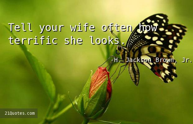 Tell your wife often how terrific she looks.