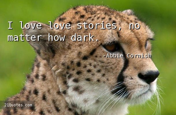 I love love stories, no matter how dark.