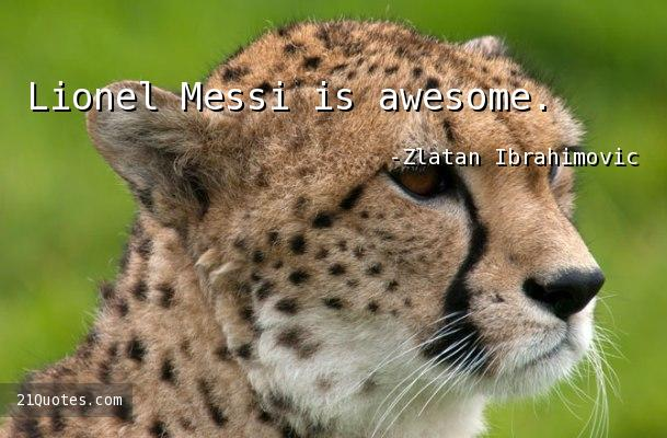 Lionel Messi is awesome.