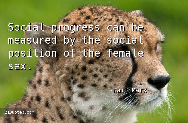 Social progress can be measured by the social position of the female sex.