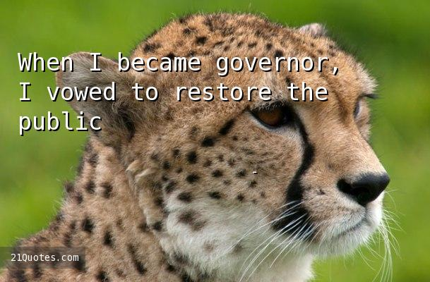When I became governor, I vowed to restore the public's trust.