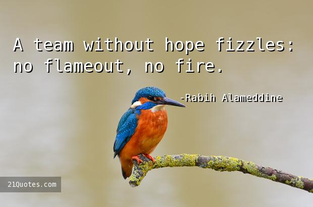 A team without hope fizzles: no flameout, no fire.