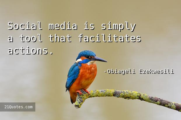 Social media is simply a tool that facilitates actions.