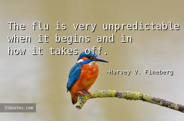 The flu is very unpredictable when it begins and in how it takes off.