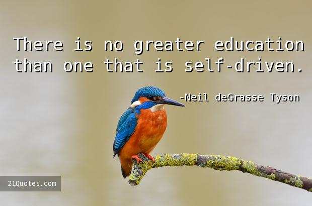 There is no greater education than one that is self-driven.