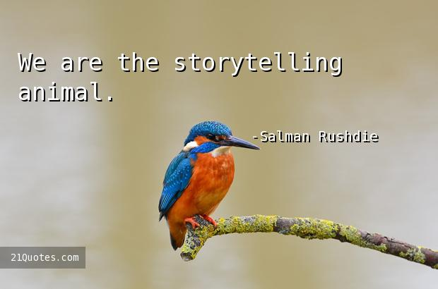 We are the storytelling animal.