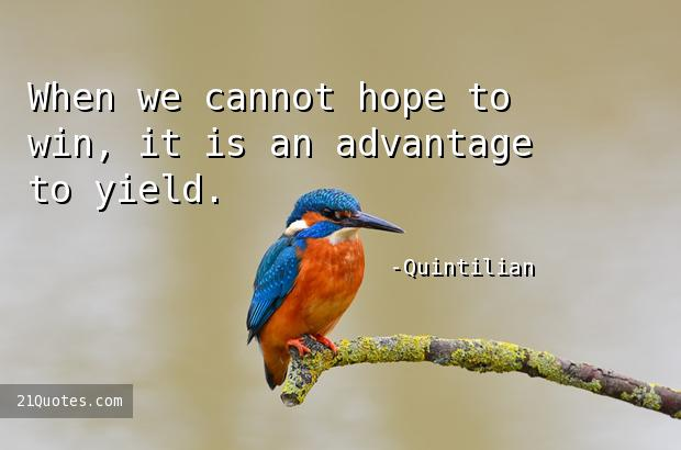 When we cannot hope to win, it is an advantage to yield.