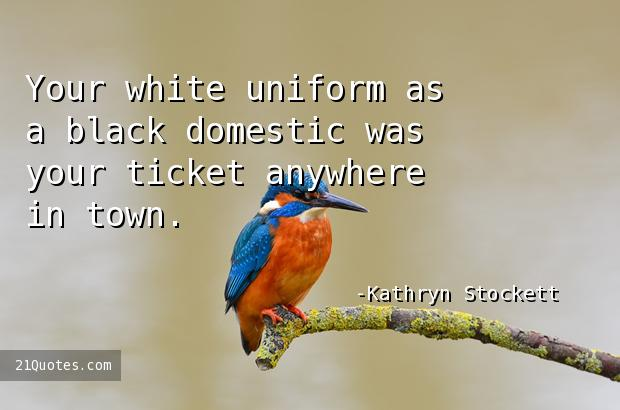Your white uniform as a black domestic was your ticket anywhere in town.