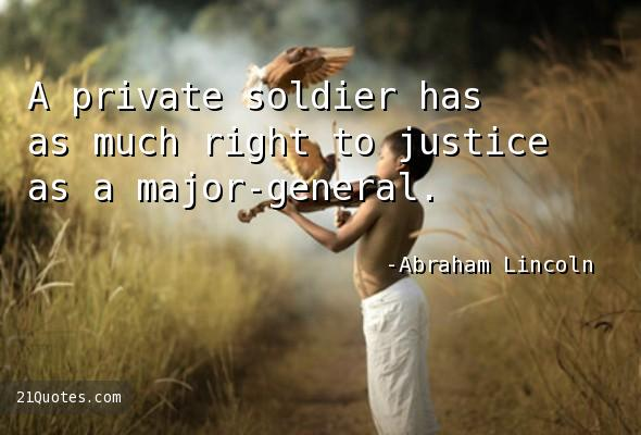 A private soldier has as much right to justice as a major-general.