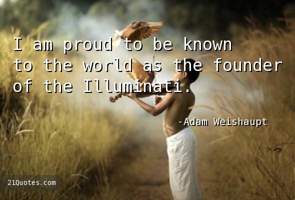 I am proud to be known to the world as the founder of the Illuminati.