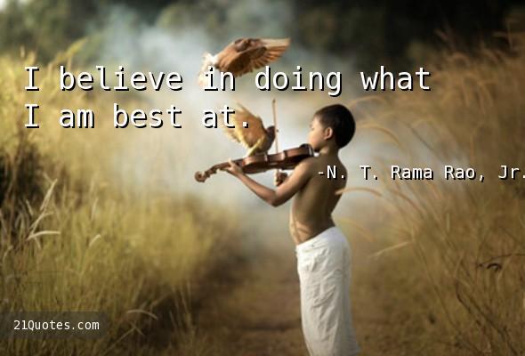 I believe in doing what I am best at.