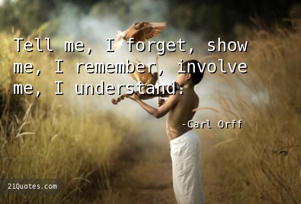Tell me, I forget, show me, I remember, involve me, I understand.