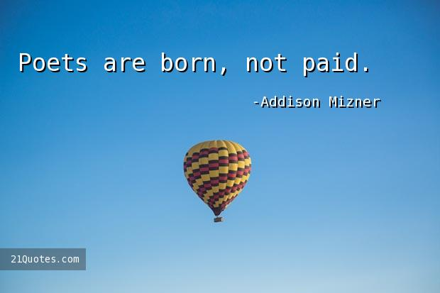 Poets are born, not paid.