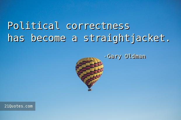 Political correctness has become a straightjacket.