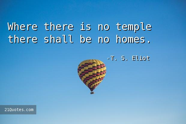 Where there is no temple there shall be no homes.