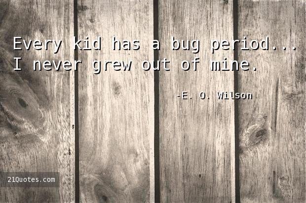 Every kid has a bug period... I never grew out of mine.