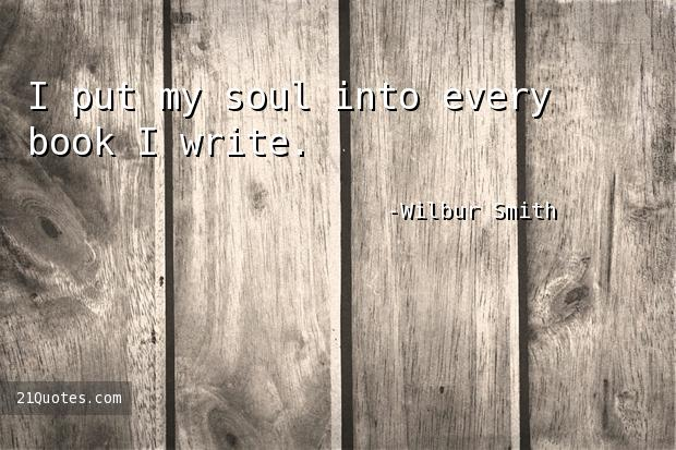 I put my soul into every book I write.